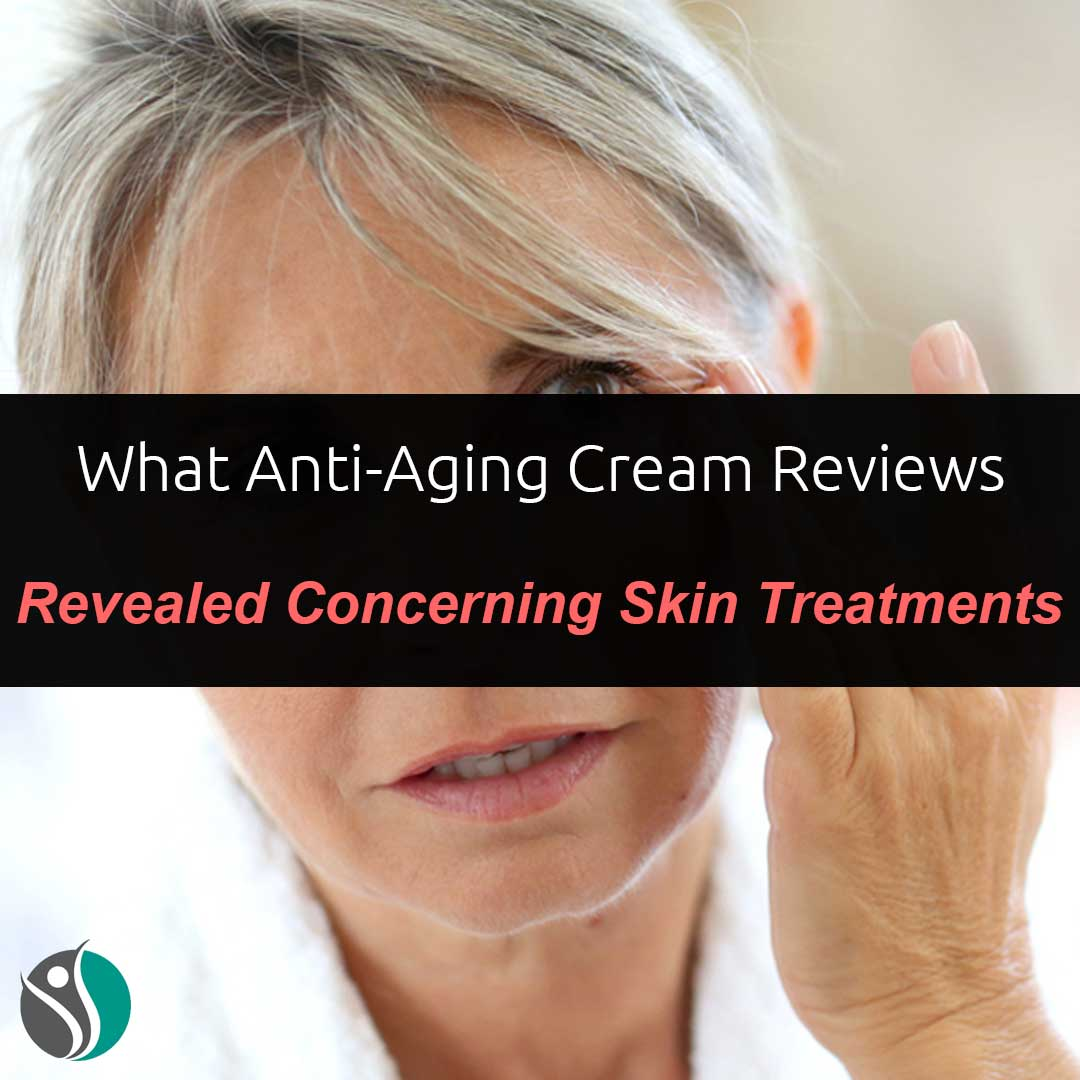 What Anti-Aging Cream Reviews Revealed Concerning Skin Treatments