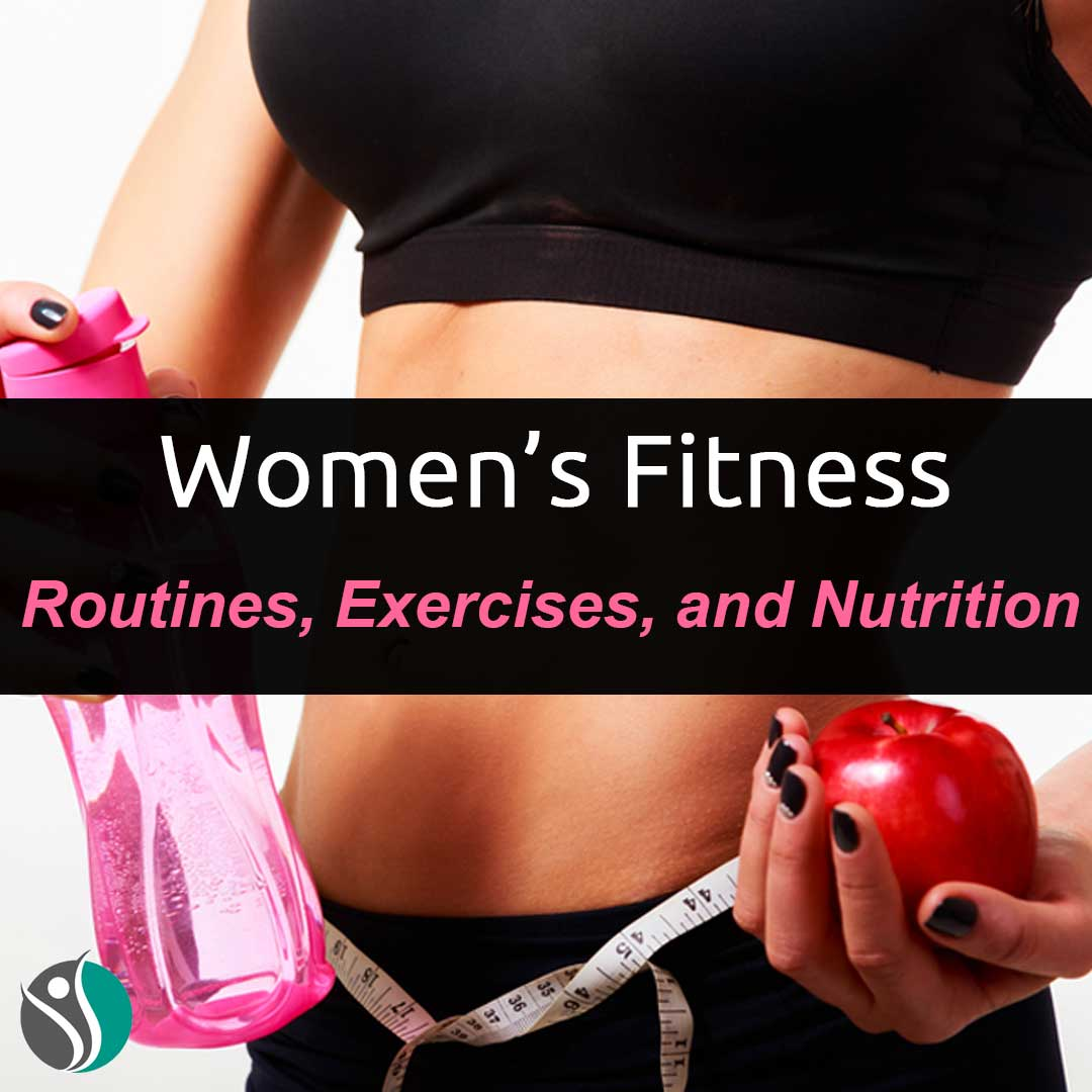 Women's Fitness – Routines, Exercises, and Nutrition